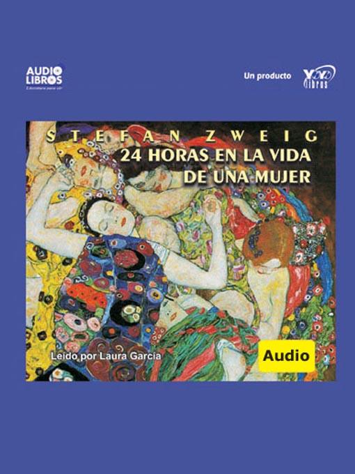 Title details for 24 Horas En La Vida De Una Mujer by Stefan Zweig - Available