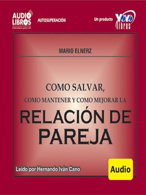 Title details for Como Salvar, Mantener Y Mejorar La Relación De Pareja by Mario Elnerz - Available
