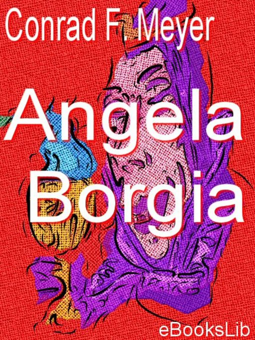 Title details for Angela Borgia by Conrad Ferdinand Meyer - Available