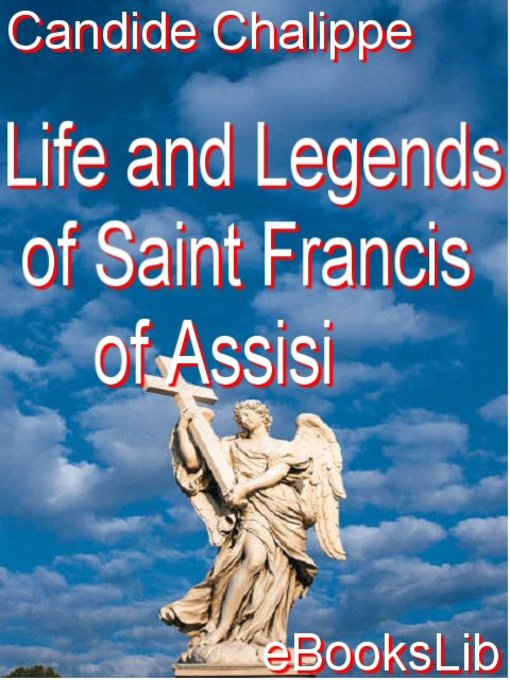 Title details for Life and Legends of Saint Francis of Assisi by Candide Chalippe - Available