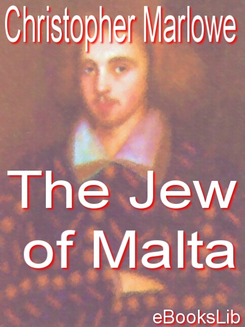 the hate for jews in christopher marlowes the jew of malta and william shakespeares the merchant of