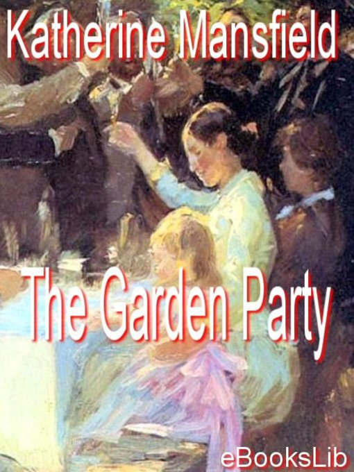 the garden party by katherine mansfield essay Katherine mansfield's the garden party focuses on the reflections and attitudes of the main character, laura, in relation to her family and neighbors at the st.