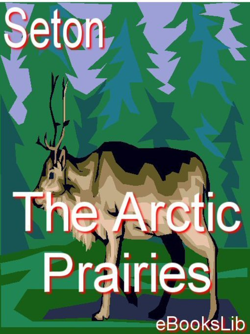 Title details for The Arctic Prairies by Ernest Thompson Seton - Available