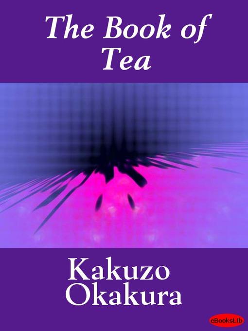 Title details for The Book of Tea by Kakuzo Okakura - Available