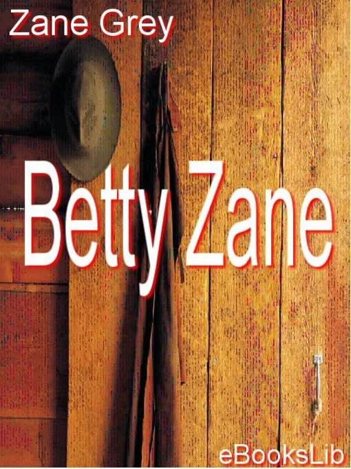 Title details for Betty Zane by Zane Grey - Wait list