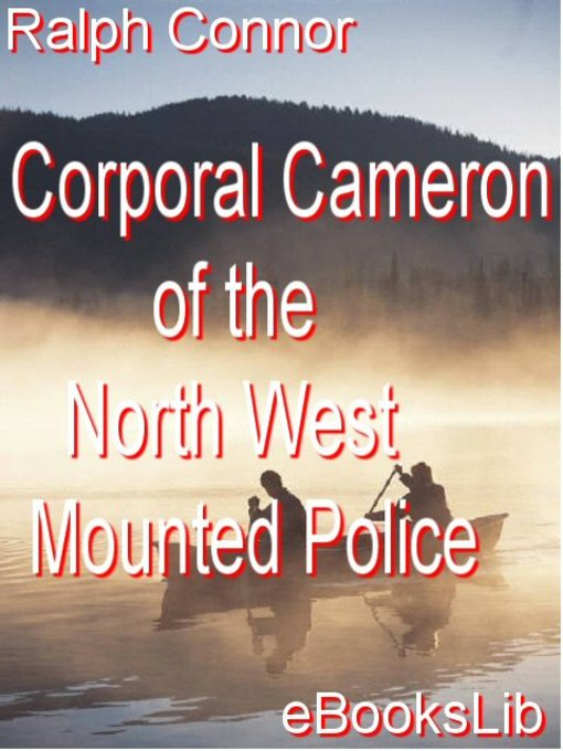 Title details for Corporal Cameron of the North West Mounted Police by Ralph Connor - Available