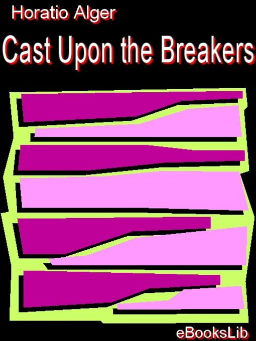 Title details for Cast Upon the Breakers by Horatio Alger - Available