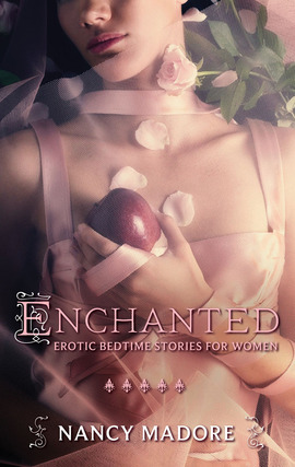 Title Details For Enchanted Erotic Bedtime Stories For Women By Nancy Madore Available