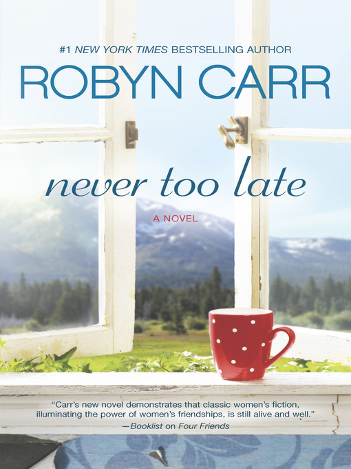 Title details for Never Too Late by Robyn Carr - Wait list
