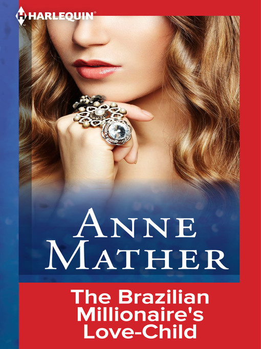 Title details for The Brazilian Millionaire's Love-Child by Anne Mather - Available