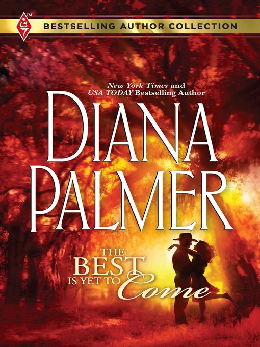 Title details for The Best Is Yet to Come by Diana Palmer - Wait list