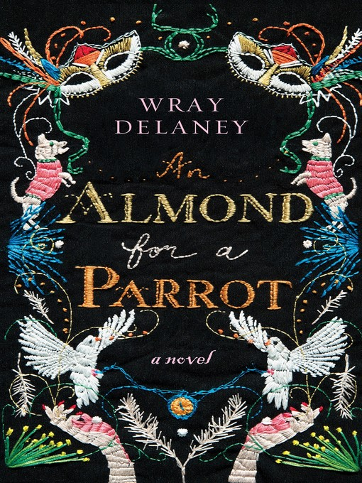 Title details for An Almond for a Parrot by Wray Delaney - Available