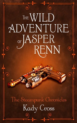 Title details for The Wild Adventure of Jasper Renn by Kady Cross - Available