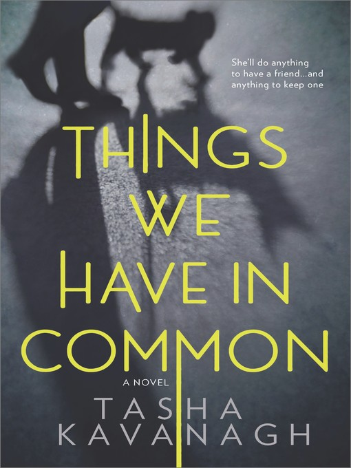 Title details for Things We Have in Common by Tasha Kavanagh - Available