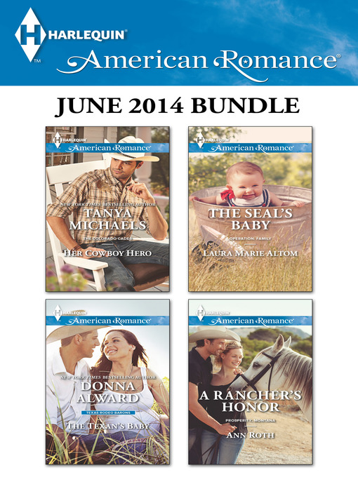 Title details for Harlequin American Romance June 2014 Bundle: Her Cowboy Hero\The Texan's Baby\The SEAL's Baby\A Rancher's Honor by Tanya Michaels - Available