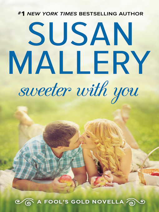 Title details for Sweeter With You by Susan Mallery - Wait list