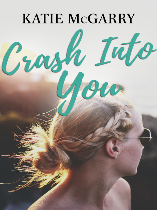 Title details for Crash Into You by Katie McGarry - Wait list
