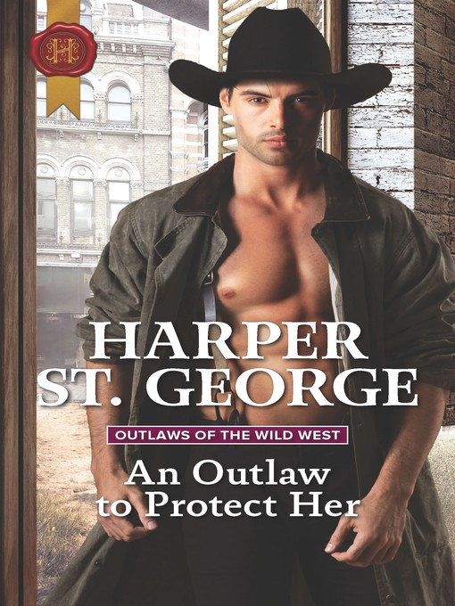 Title details for An Outlaw to Protect Her by Harper St. George - Available