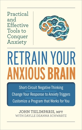 Title details for Retrain Your Anxious Brain: Practical and Effective Tools to Conquer Anxiety by John Tsilimparis - Available