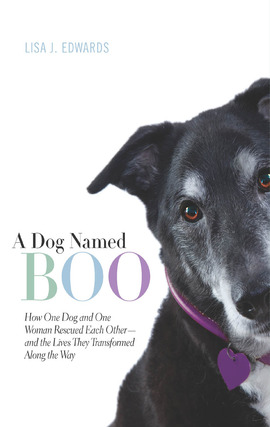 Title details for A Dog Named Boo: How One Dog and One Woman Rescued Each Other - and the Lives They Transformed Along the Way by Lisa J. Edwards - Available