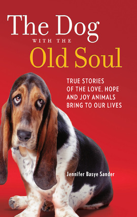 Title details for The Dog with the Old Soul: True Stories of the Love, Hope and Joy Animals Bring to Our Lives by Jennifer Basye Sander - Available