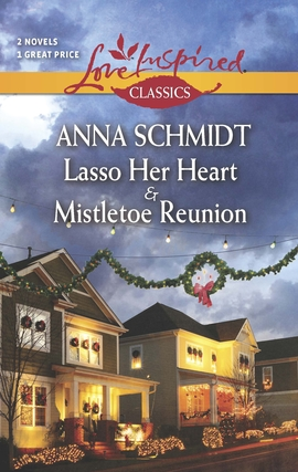 Title details for Lasso Her Heart and Mistletoe Reunion by Anna Schmidt - Available