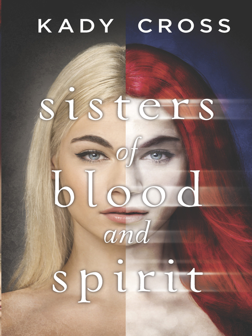 Title details for Sisters of Blood and Spirit by Kady Cross - Available