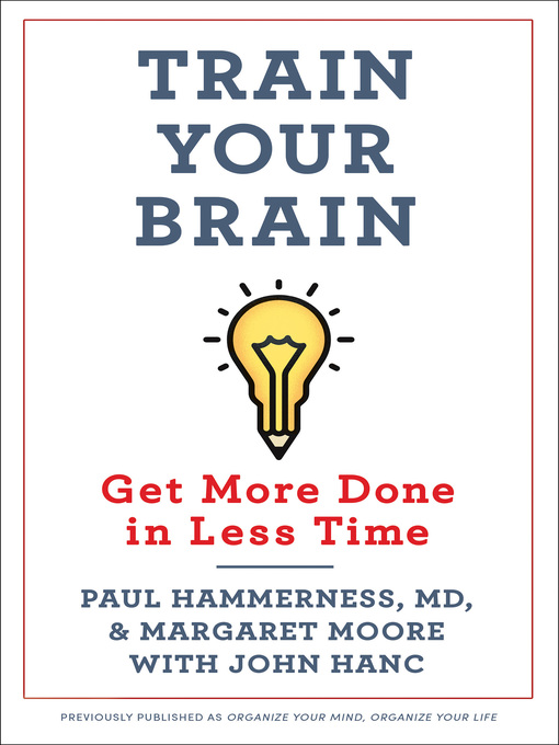 Title details for Organize Your Mind, Organize Your Life: Train Your Brain to Get More Done in Less Time by Margaret Moore - Available