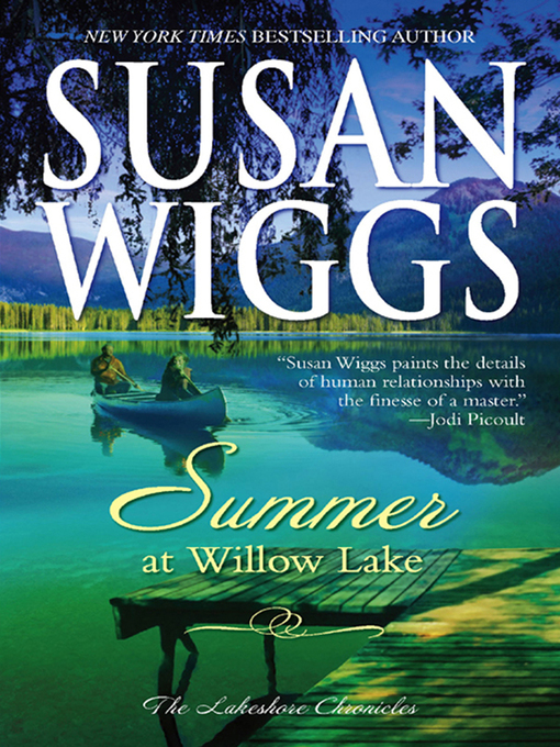 Title details for Summer at Willow Lake: Lakeshore Chronicles Book 1 by SUSAN WIGGS - Available