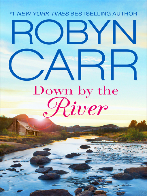 Title details for Down by the River by Robyn Carr - Wait list