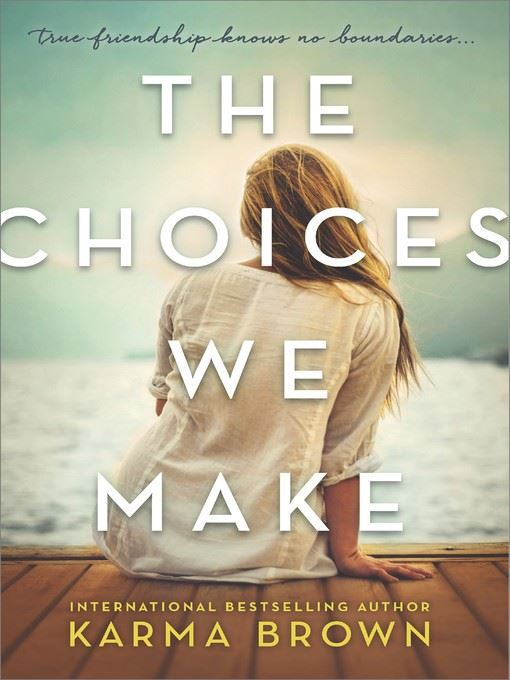 Title details for The Choices We Make by Karma Brown - Available
