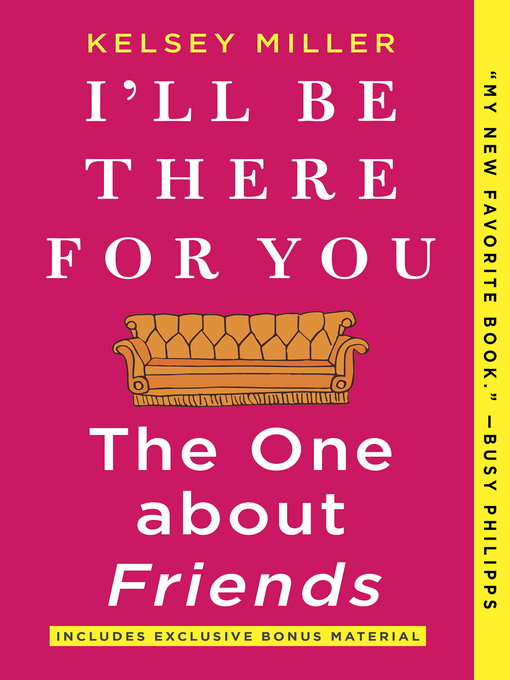 Title details for I'll Be There for You--The One about Friends by Kelsey Miller - Wait list