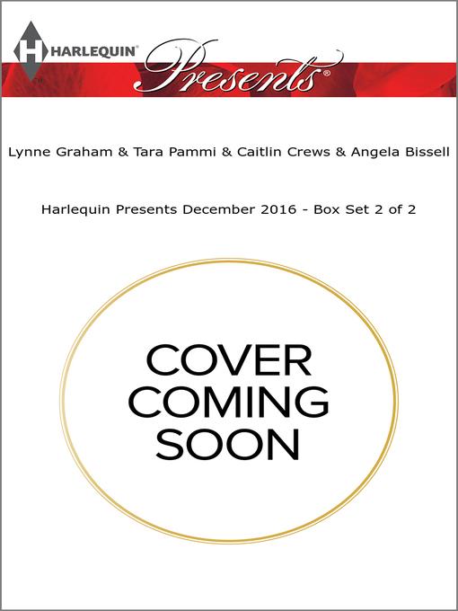 Title details for Harlequin Presents December 2016, Box Set 2 of 2 by Lynne Graham - Wait list