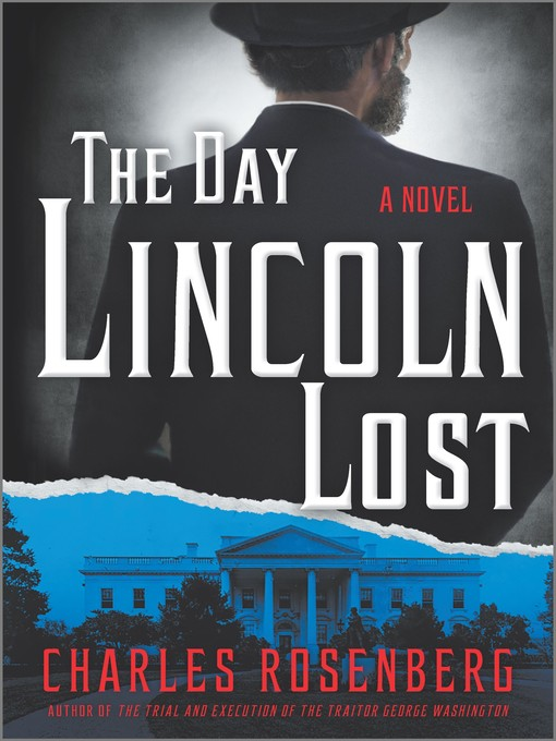 Title details for The Day Lincoln Lost by Charles Rosenberg - Available
