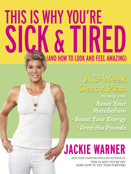 Title details for This Is Why You're Sick and Tired: (And How to Look and Feel Amazing) by Jackie Warner - Wait list