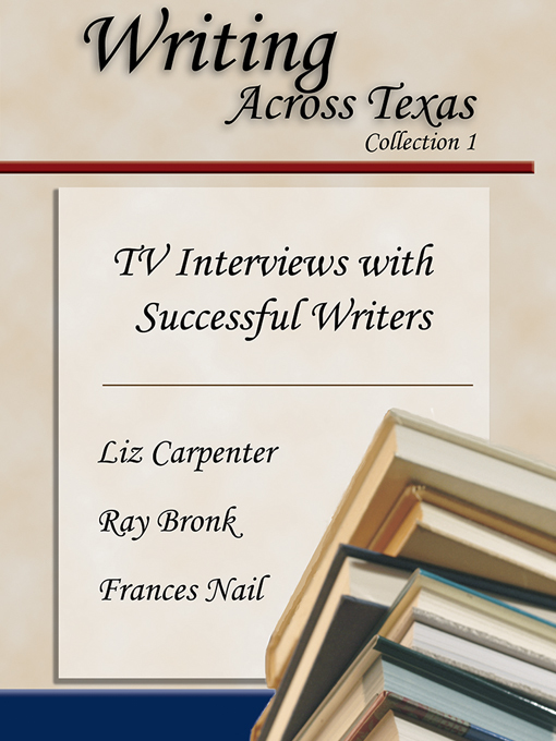Title details for Writing Across Texas: TV Interviews with Successful Writers, Collection 1 by Liz Carpenter - Available
