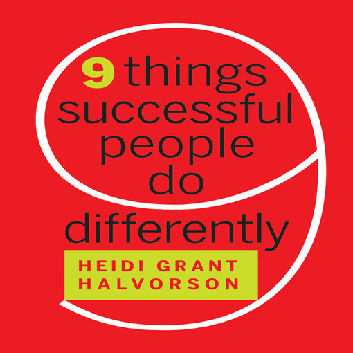 Title details for Nine Things Successful People Do Differently by Heidi Grant Halvorson - Available