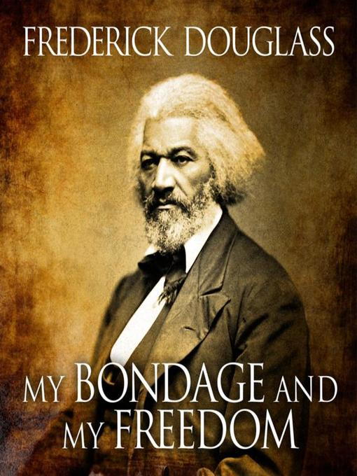 Title details for My Bondage and My Freedom by Frederick Douglass - Available