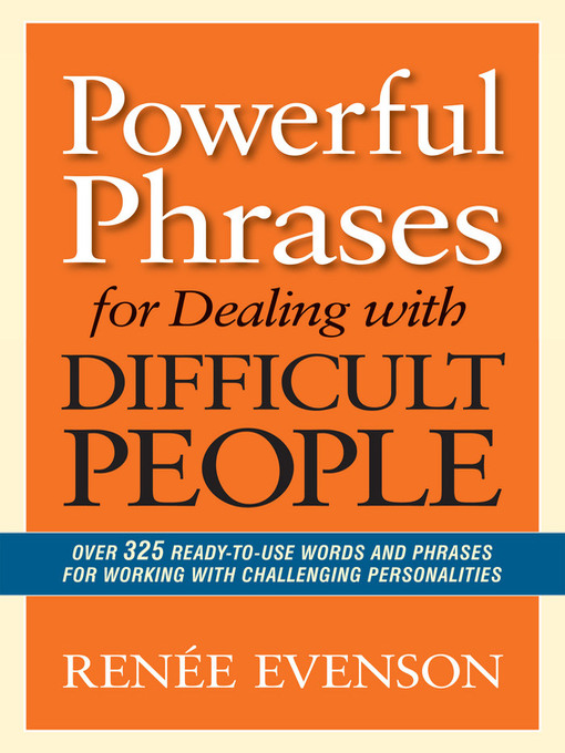 Title details for Powerful Phrases for Dealing with Difficult People by Renee Evenson - Available