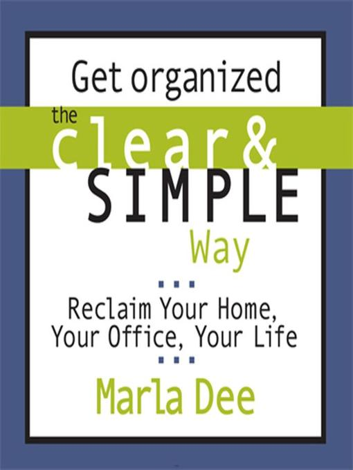 Title details for Get Organized the Clear & Simple Way by Marla Dee - Available