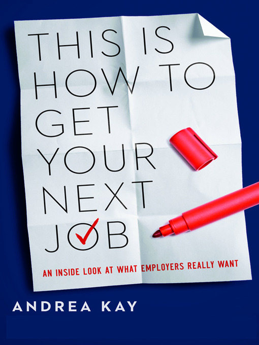 Title details for This Is How to Get Your Next Job by Andrea Kay - Wait list