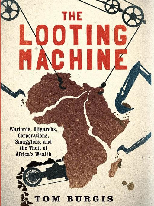 Title details for The Looting Machine by Tom Burgis - Available