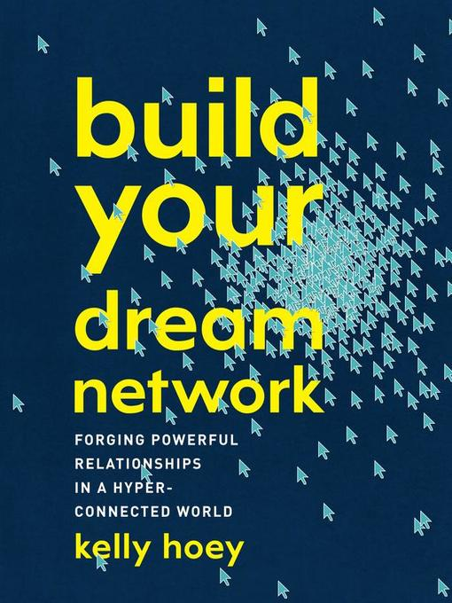 Build your dream network : forging powerful relationships in a hyper-connected world
