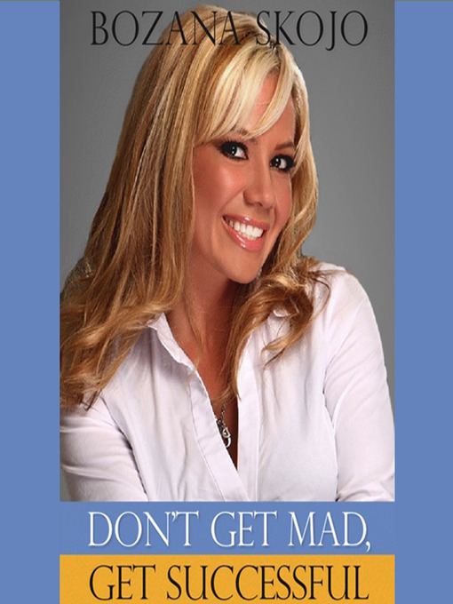 Title details for Don't Get Mad, Get Successful by Bozana Skojo - Available
