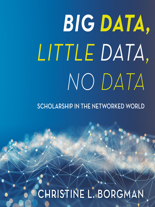 Title details for Big Data, Little Data, No Data by Christine L. Borgman - Available