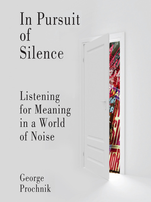 Title details for In Pursuit of Silence by George Prochnik - Wait list