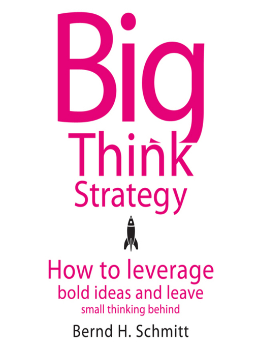 Title details for Big Think Strategy by Bernd H. Schmitt - Available