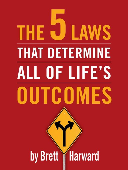 Title details for The 5 Laws That Determine All of Life's Outcomes by Brett Harward - Available