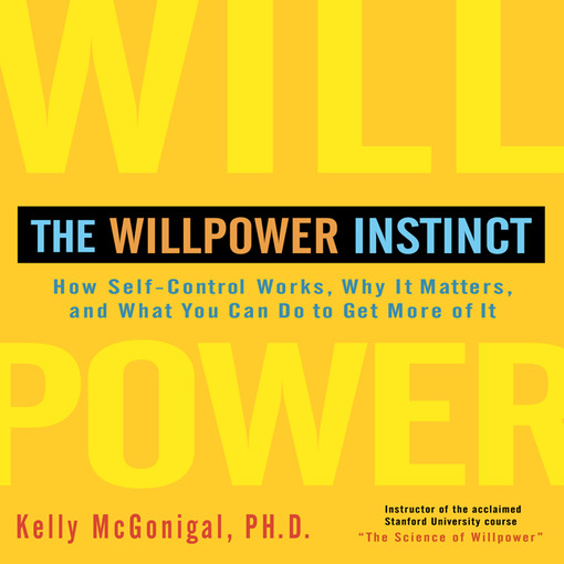 Title details for The Willpower Instinct by Kelly McGonigal Ph.D. - Wait list