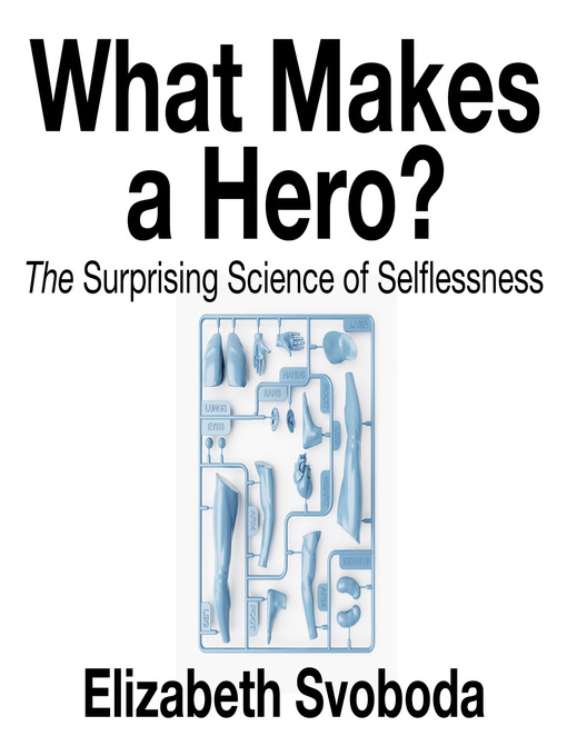 Title details for What Makes a Hero by Elizabeth Svoboda - Available